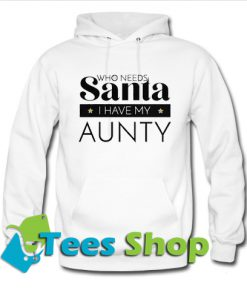 Who Needs Santa I Have My Aunty Hoodie