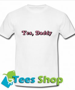 Yes, Dady T-Shirt