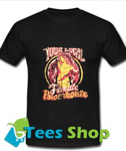 Your Local Female Powerhouse T Shirt