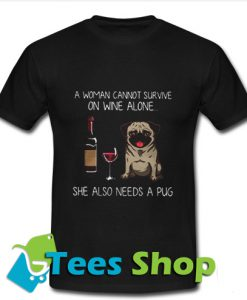 A Woman Cannot Survive On Wine Alone She Also Needs A Pug T-Shirt