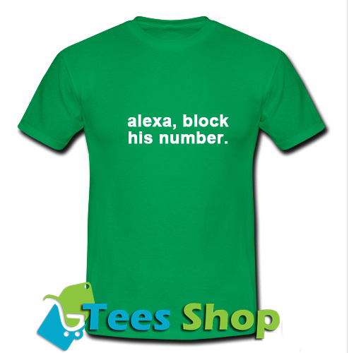 Alexa Block His Number T-Shirt