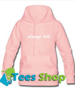 Always Late Sweatshirt