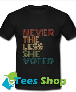 Nevertheless She Voted T Shirt