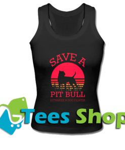 Save A Pit Bull Euthanize A Dog FighterTank Top