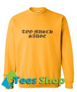 Too Much Sauge SweatshirtToo Much Sauge Sweatshirt