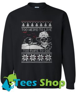 Too weird to live too rare to die Christmas Sweatshirt