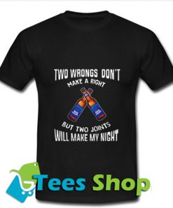 Two wbrongs don't make a right Bud Light but two joints will make T-Shirt