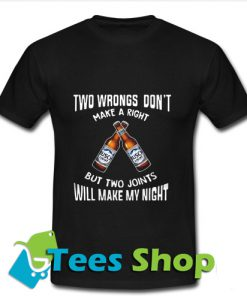 Two wbrongs don't make a right Busch Light but two joints will make T-Shirt