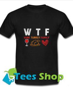 WTF Wine Turkey Family T-Shirt