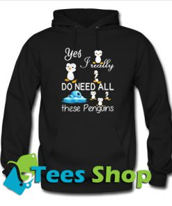 Yes Really Do Need All These Penguins Hoodie