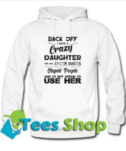 Back off I have a crazy daughter Hoodie
