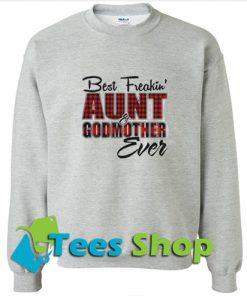 Best freakin' aunt godmother ever Sweatshirt