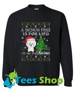 Bichon Frise is for life not just for Christmas Sweatshirt