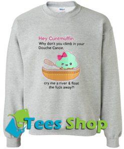Cream hey cuntmuffin Sweatshirt