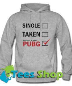 Single Taken Too Busy Playing PUBG Hoodie