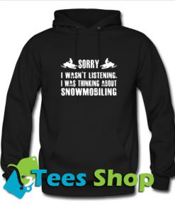 Sorry I wasn't listening I was thinking Hoodie