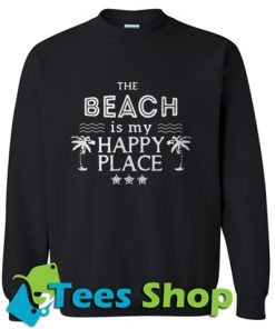 The beach is my happy place Sweatshirt