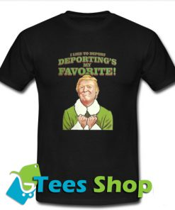 Trump I like to deport Deporting's my favorite T Shirt