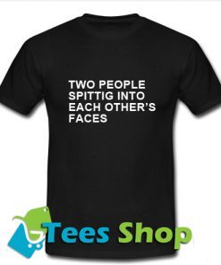 Two People Spitting Into Each Others Faces T Shirt