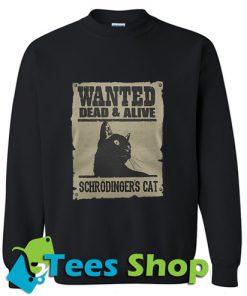 Wanted dead and alive schrodinger's cat Sweatshirt