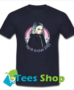 Your Ocean eyes Billie Eilish T Shirt