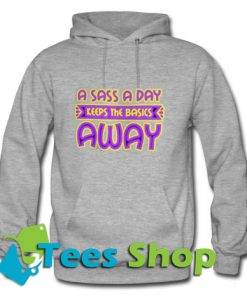 A Sass A Day Keeps The Basics Away Romantic Sexy Hoodie