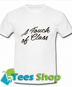A Touch Of Class T-Shirt
