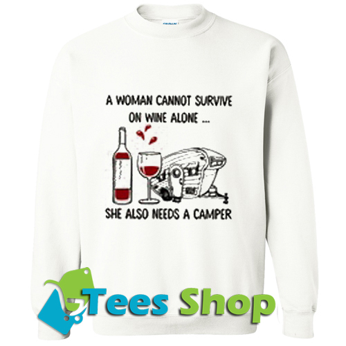 A woman cannot survive on wine alone she also Sweatshirt_SM1