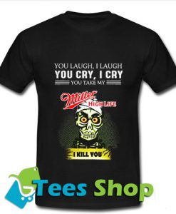 Achmed Miller High Life Coffee You Laugh I Laugh T Shirt_SM1