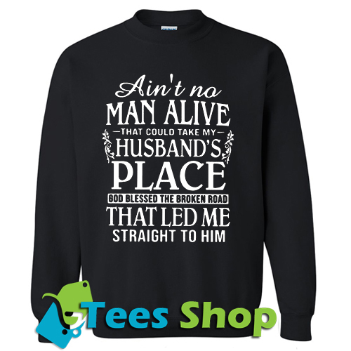 Ain't A Man Alive That Could Take My Husband's Place sweatshirt_SM1