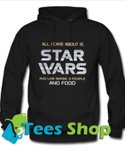 All I care about is Star Wars Hoodie