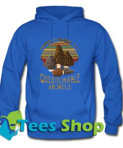 Amateur mycologist with Questionable Morels Hoodie_SM1