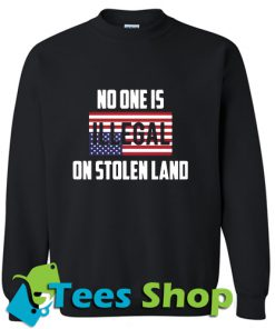 American no one is illegal on stolen land Sweatshirt