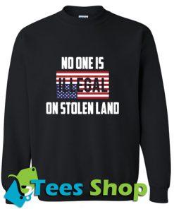American no one is illegal on stolen land Sweatshirt