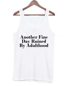Another fine day ruined by adulthood Tanktop_SM1