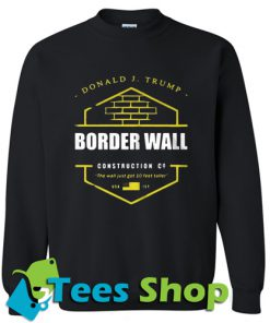 Border wall construction Sweatshirt