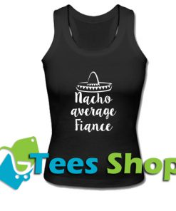 Nacho Average Fiance Tank top_SM1