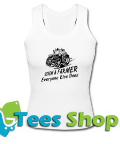 Screw a farmer everyone else does Tank Top_SM1