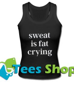 Sweat Is Fat Crying Tank Top_SM1