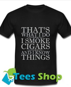 That's What I Do I Smoke Cigars T Shirt_SM1