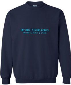 Tiny once strong always 2 lbs 3 8 oz Sweatshirt_SM1