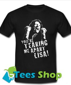 Tommy Wiseau The Room Youre Tearing T Shirt_SM1