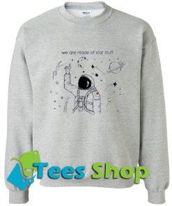 We are made of star stuff sweatshirt