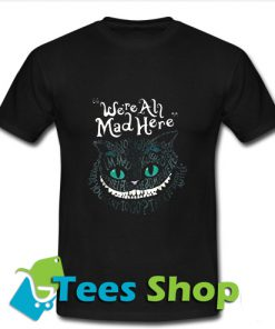 We're All Mad Here Wonderland T-Shirt_SM1
