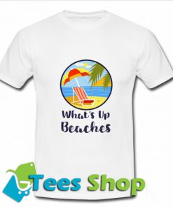 Whats Up Beaches T Shirt_SM1