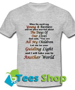 When the world was young and restless and we were worried about T shirt
