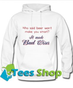 Who said beer won't make you smart Hoodie_SM1