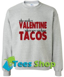 Whow Needs A Valentine When You Can Have Tacos Sweatshirt_SM1