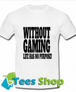 Without Gaming life has no purpose T Shirt_SM1