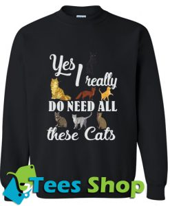 Yes I really do need all these cats Sweatshirt_SM1